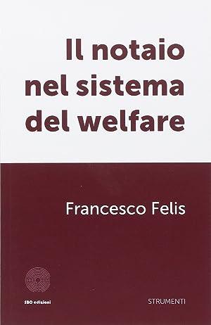 Il notaio nel sistema del welfare.: Felis, Francesco