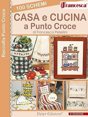 100 schemi casa e cusina a punto croce.: Peterlini, Francesca