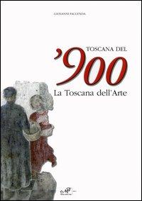 Toscana del '900. La Toscana dell'Arte.