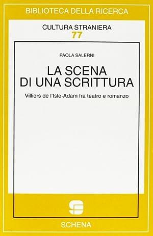 La scena di una scrittura. Villiers de L'Isle-Adam fra teatro e romanzo.: Salerni, Paola