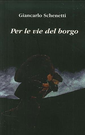 Per le Vie del Borgo.: Schenetti Giancarlo