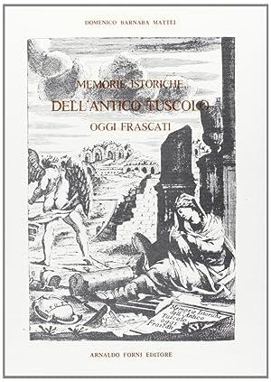 Memorie Istoriche dell'Antico Tuscolo, Oggi Frascati.: Mattei, Domenico B