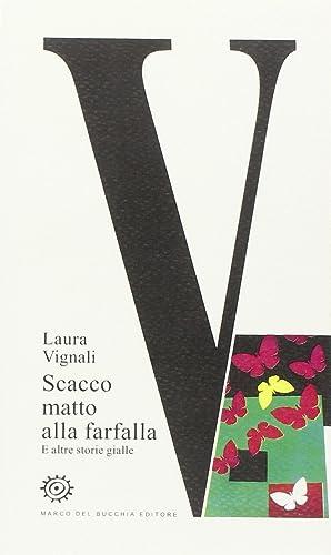 V. Scacco matto alla farfalla e altre storie gialle.: Vignali, Laura