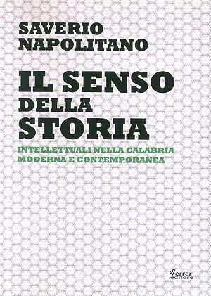 Il senso della storia. Intellettuali nella Calabria moderna e contemporanea.