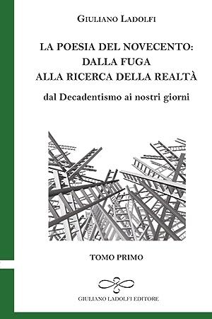 La Poesia del Novecento. Dalla Fuga alla Ricerca delle Parola. dal Decadentismo ai Nostri Giorni. ...