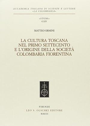 La cultura Toscana nel primo settecento e l'origine della società Colombaria Fiorentina...
