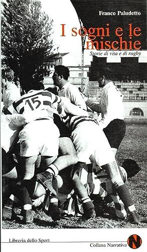 I sogni e le mischie. Storie di vita e di rugby.: Paludetto, Franco