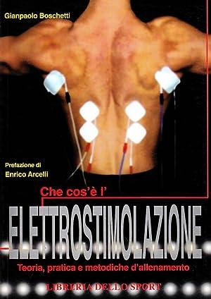 Che cos'è l'elettrostimolazione. Teoria, pratica e metodiche di allenamento.: ...