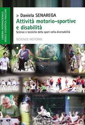 Attività motorio-sportive e disabilità. Scienze tecniche dello: Senarega Daniela