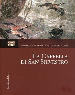 La Cappella di San Silvestro. Le Indagini, il Restauro, la Riscoperta.: aa.vv.