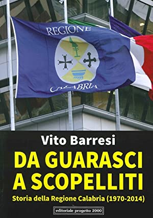Da Guarasci a Scopelliti. Storia delle Regione Calabria (1972-2014).: Barresi, Vito