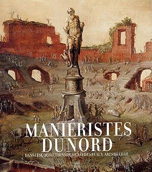 Manieristes du Nord. Dans le collections du Musee des Beaux-Arts de Lille.: Alain Tapié