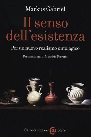 Il senso dell'esistenza. Per un nuovo realismo ontologico.: Gabriel, Markus