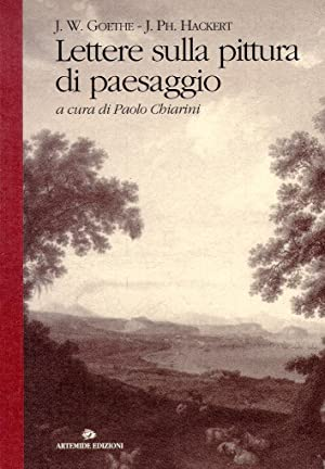 Jacob Philipp Hackert - Johann Wolfgang Goethe. Lettere sulla pittura di paesaggio.: Goethe, J ...