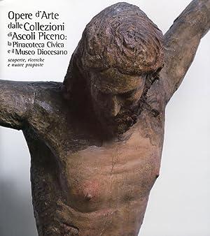 Opere d'Arte dalle Collezioni di Ascoli Piceno. La Pinacoteca Civica e il Museo Diocesano. ...