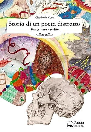 Storia di un poeta distratto. Da scrittore a scritto.: Del Conte Claudio
