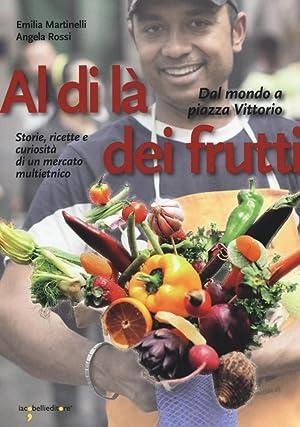 Al di là dei frutti. Dal mondo a Piazza Vittorio. Storie, ricette e curiosità di un ...