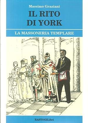 Il rito di York. La massoneria templare.: Graziani, Massimo