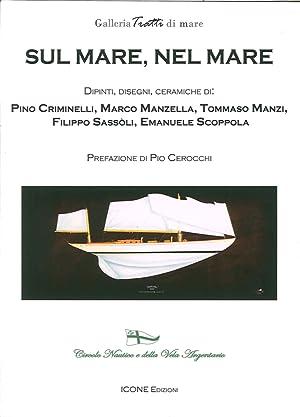 Sul Mare, nel Mare. Dipinti, Disegni, Ceramiche Di: Pino Criminelli, Marco Manzella, Tommaso Manzi,...