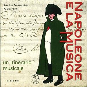 Napoleone e la Musica. Un Itinerario Musicale.: Guarraccino, Monica Perni, Giulia