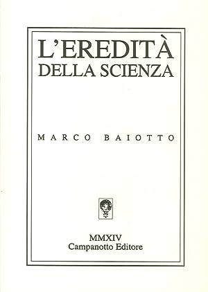 L'Eredità della Scienza.: Baiotto, Marco
