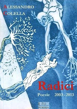 Radici. Poesie (2003-2013).: Colella, Alessandro