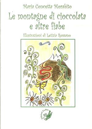 Le Montagne di Cioccolata e Altre Fiabe.: Morabito, M Concetta