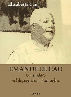 Emanuele Cau. Un sindaco nel dopoguerra a Samugheo.: Cau, Elisabetta