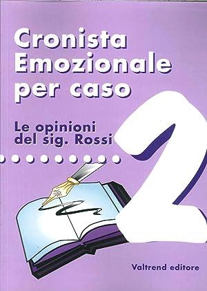 Cronista Emozionale per Caso. Le Opinioni del Sig. Rossi. Vol. 2.: aa.vv.