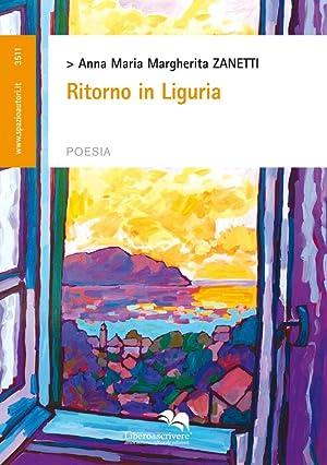 Ritorno in Liguria.: Zanetti, Anna M
