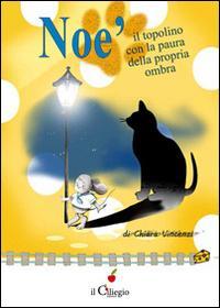 Noè il topolino con la paura della sua propria ombra.: Vincenzi, Chiara