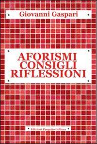 Aforismi consigli riflessioni.: Gaspari, Giovanni