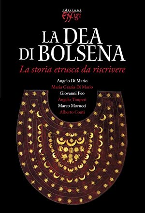 La Dea di Bolsena. La Storia Etrusca Da Riscrivere.: aa.vv.