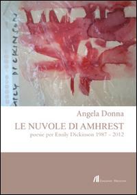 Le nuvole di Amhrest. Poesie di Emily Dickinson 1987-2012.: Donna, Angela
