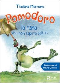 Pomodoro, la rana che non sapeva saltare.: Morrone, Tiziana