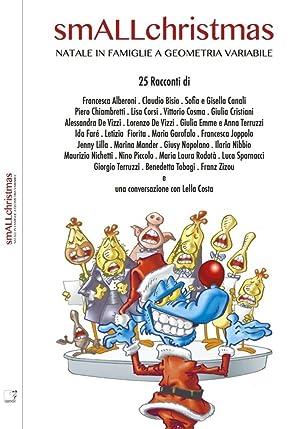 Smallchristmas. Natale in Famiglie a Geometria Variabile.: Autori Vari