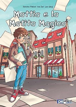 Mattia e la matita magica.: Primiceri, Salvatore Zoni, Ivan Giorgi, Luca