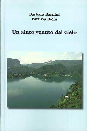 Un Aiuto Venuto dal Cielo.: Barnini, Barbara Bichi, Patrizia