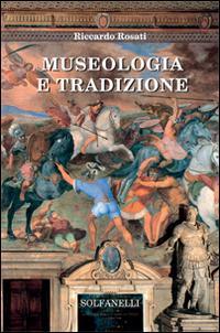 Museologia e tradizione.: Rosati, Riccardo