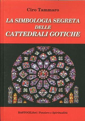 La simbologia segreta delle cattedrali gotiche.: Tammaro, Ciro