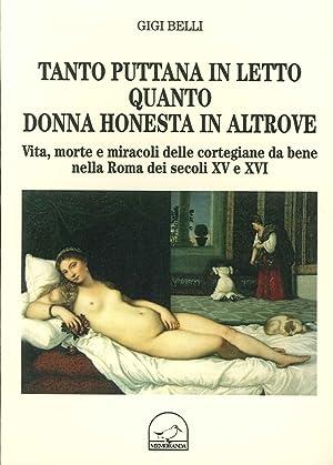 Tanto Puttana in Letto Quanto Donna Honesta in Altrove. Vita, Morte e Miracoli delle Cortegiane Da ...
