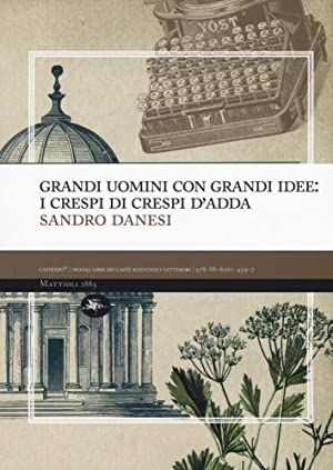 Grandi uomini con grandi idee: i Crespi di Crespi d'Adda.: Danesi Sandro