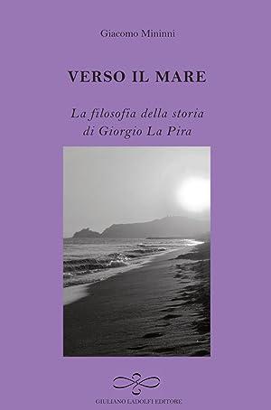 Verso il mare. La filosofia della storia di Giorgio La Pira.: Mininni Giacomo