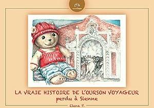 La vraie histoire de l'Ourson voyageur perdu à Sienne.: Elena P