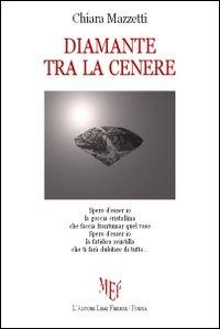 Diamante tra la cenere.: Mazzetti, Chiara