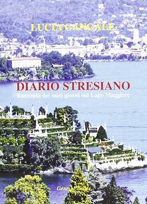 Diario stresiano. Racconto dei miei giorni sul lago Maggiore.: Gangale, Lucia