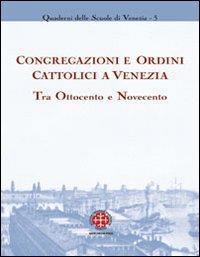 Congregazioni e ordini cattolici a Venezia tra Ottocento e Novecento.