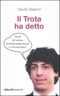 Il Trota ha detto. Le battute più esilaranti sul Trota.: Giagnoni, Claudio