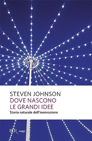 Dove Nascono le Idee. Storia Naturale dell'Innovazione.: Johnson, Steven
