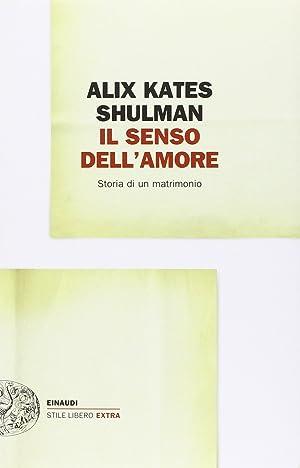 Il senso dell'amore. Storia di un matrimonio.: Shulman, Alix K